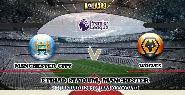 Prediksi skor Manchester City vs Wolves tanggal 15 Januari 2019